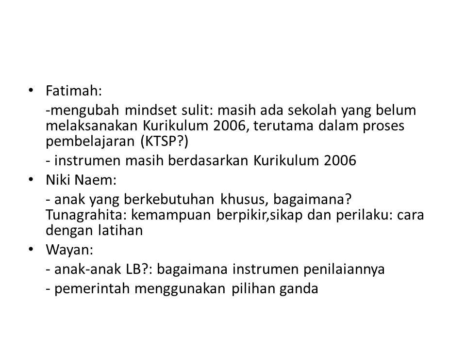 Fatimah: -mengubah mindset sulit: masih ada sekolah yang belum melaksanakan Kurikulum 2006, terutama dalam proses pembelajaran (KTSP )