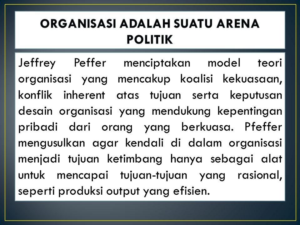 ORGANISASI ADALAH SUATU ARENA POLITIK