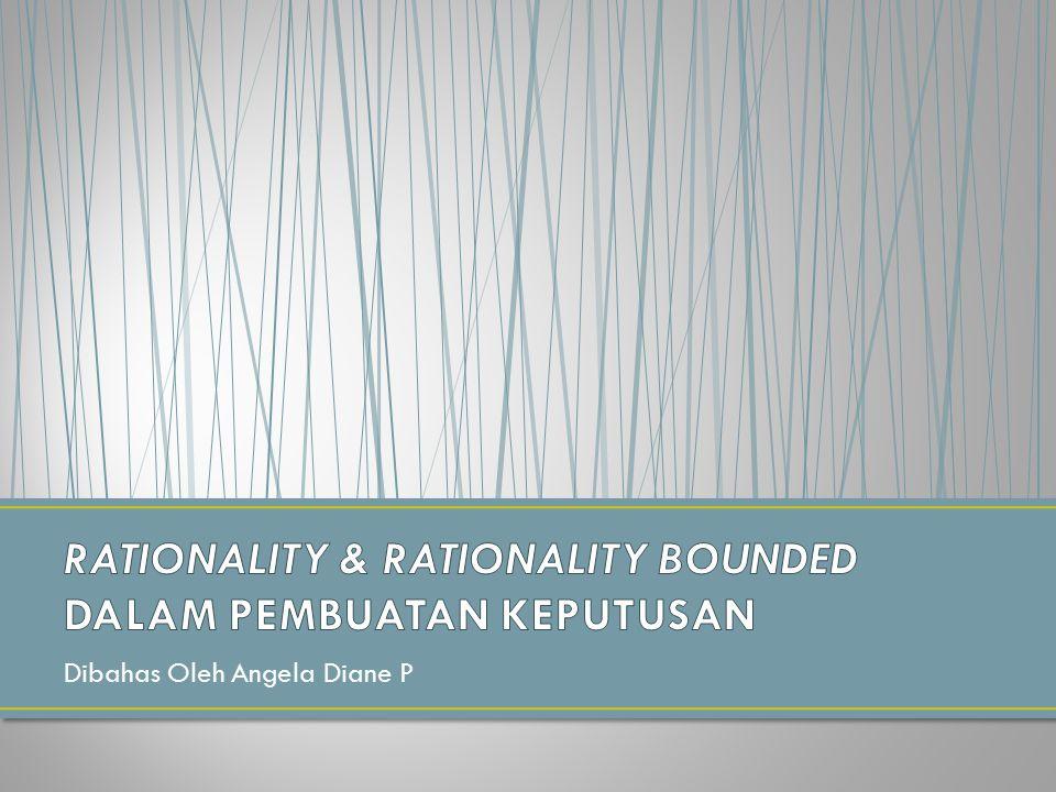 RATIONALITY & RATIONALITY BOUNDED DALAM PEMBUATAN KEPUTUSAN