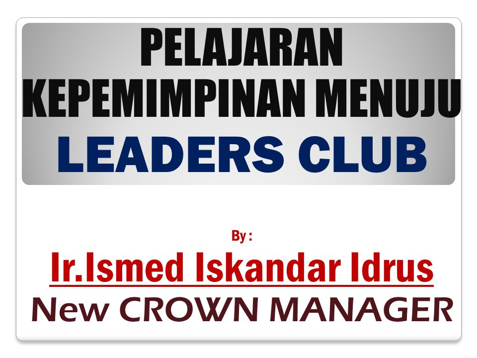 PELAJARAN KEPEMIMPINAN MENUJU LEADERS CLUB