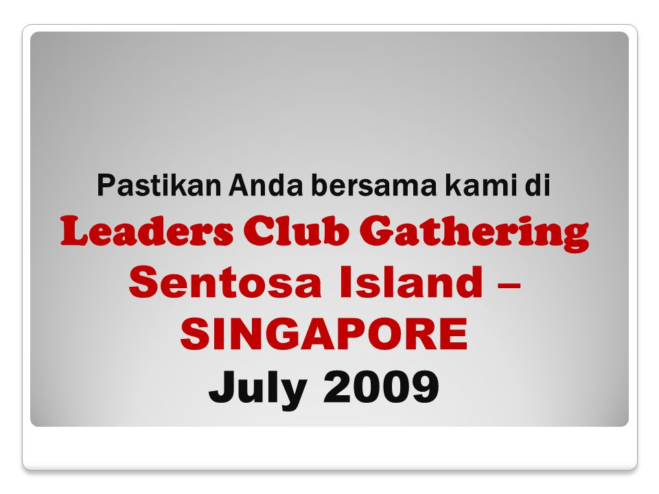 Pastikan Anda bersama kami di Leaders Club Gathering Sentosa Island – SINGAPORE July 2009