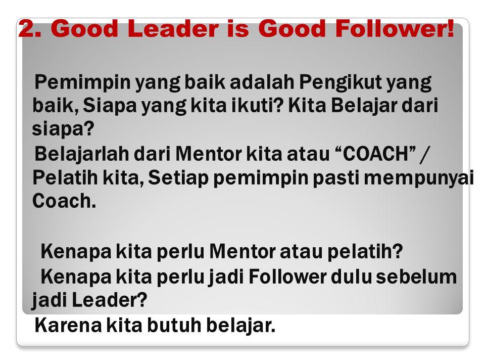 2. Good Leader is Good Follower!