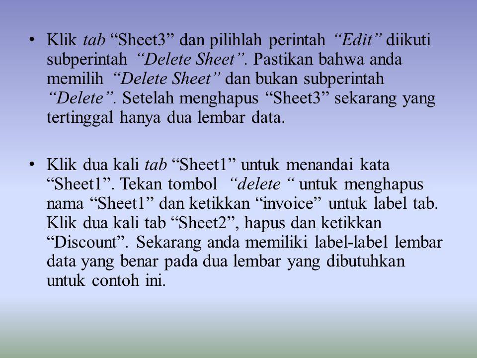 Klik tab Sheet3 dan pilihlah perintah Edit diikuti subperintah Delete Sheet . Pastikan bahwa anda memilih Delete Sheet dan bukan subperintah Delete . Setelah menghapus Sheet3 sekarang yang tertinggal hanya dua lembar data.
