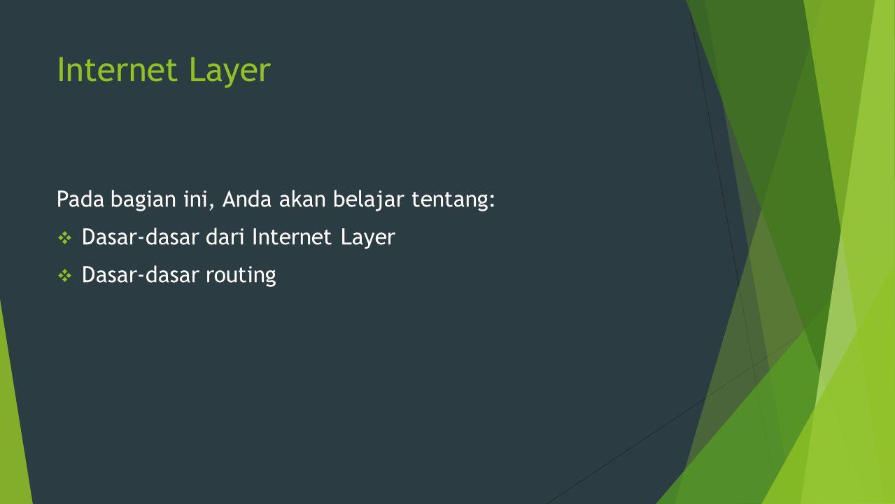 Internet Layer Pada bagian ini, Anda akan belajar tentang: