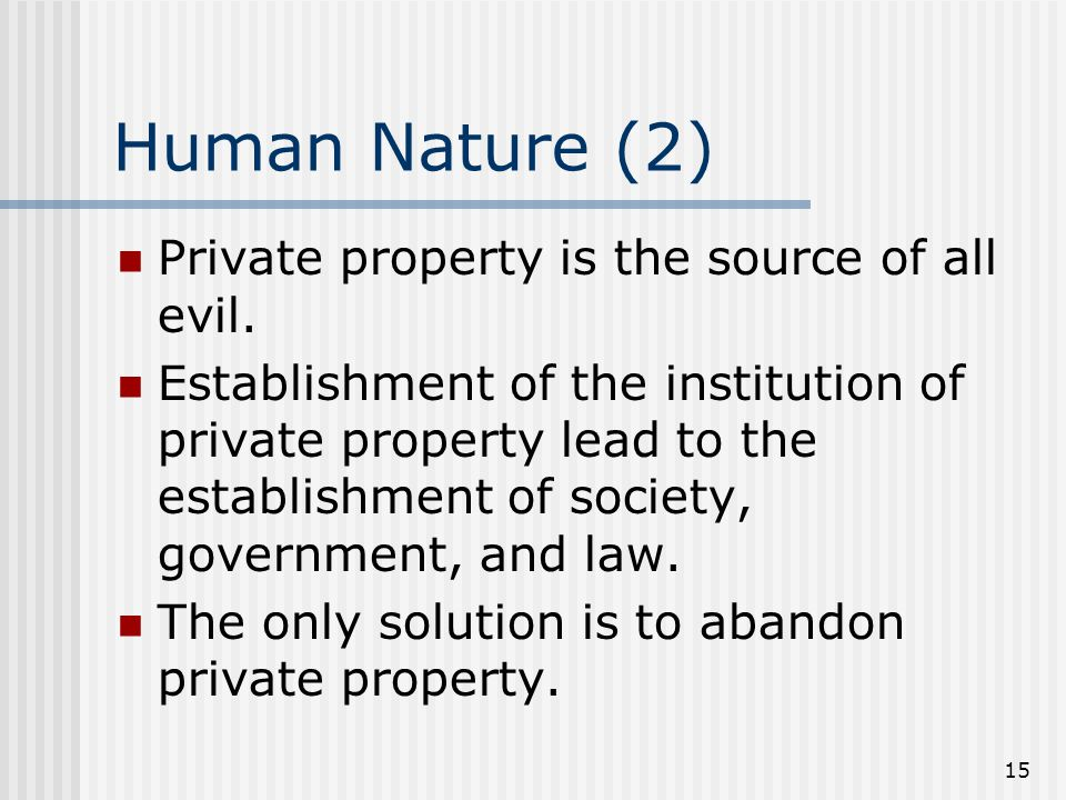 Human Nature (2) Private property is the source of all evil.
