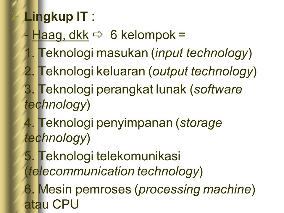 Lingkup IT : - Haag, dkk  6 kelompok = 1. Teknologi masukan (input technology) 2. Teknologi keluaran (output technology)
