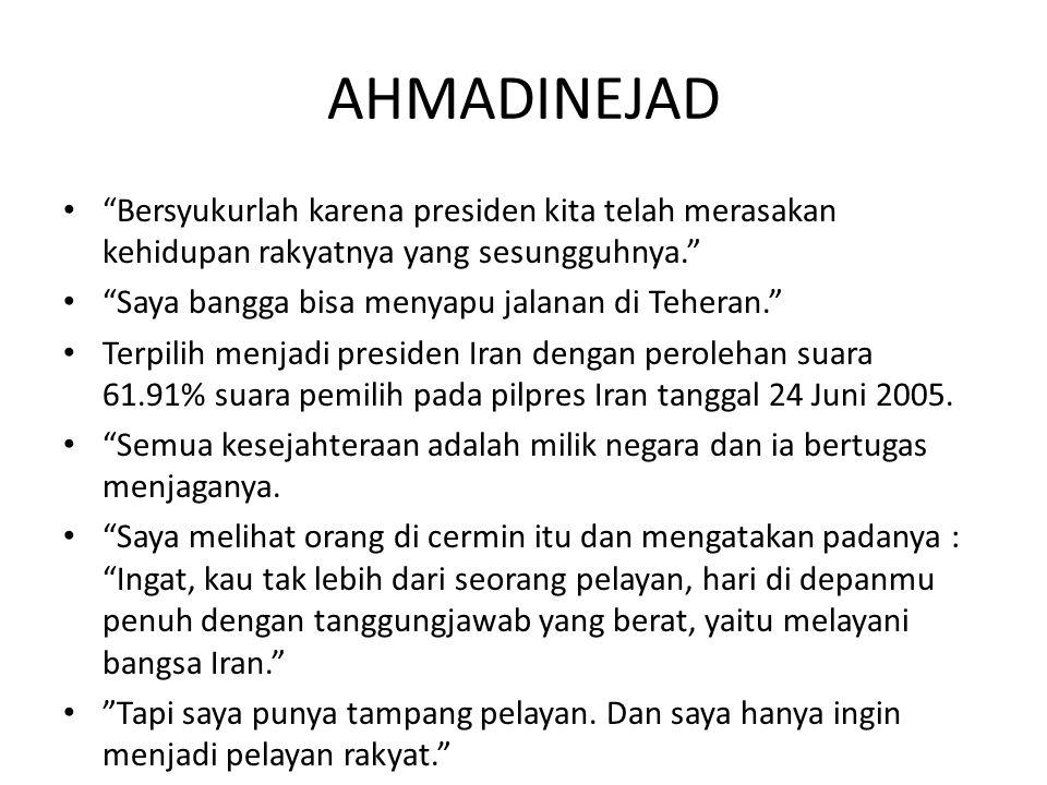AHMADINEJAD Bersyukurlah karena presiden kita telah merasakan kehidupan rakyatnya yang sesungguhnya.
