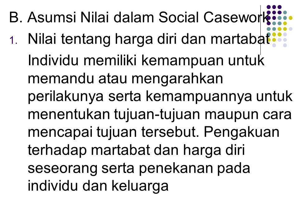 B. Asumsi Nilai dalam Social Casework
