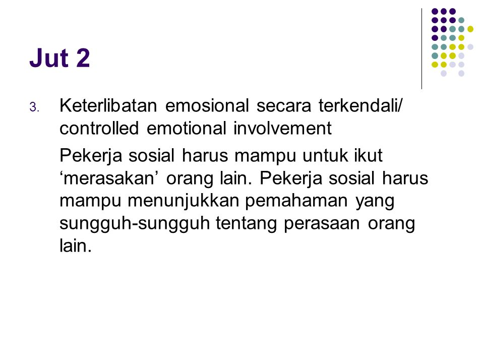 Jut 2 Keterlibatan emosional secara terkendali/ controlled emotional involvement.