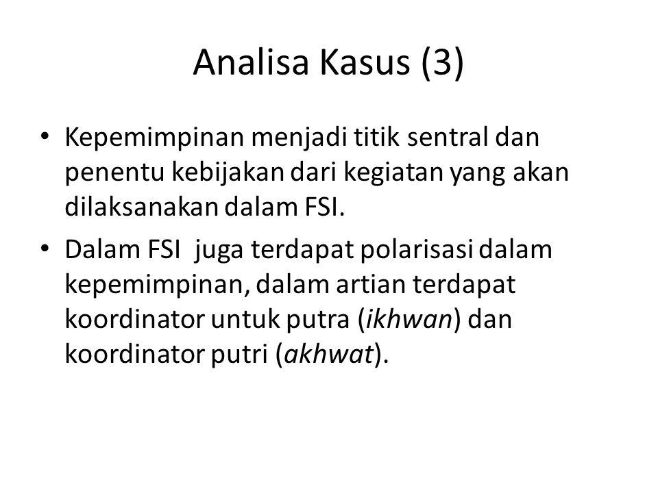 Analisa Kasus (3) Kepemimpinan menjadi titik sentral dan penentu kebijakan dari kegiatan yang akan dilaksanakan dalam FSI.