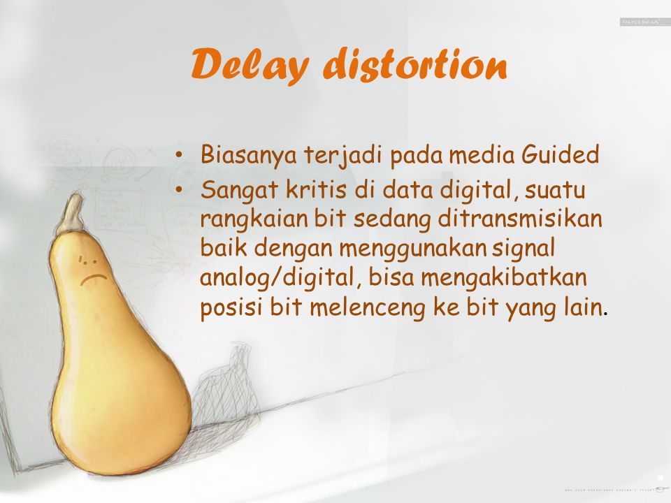 Delay distortion Biasanya terjadi pada media Guided