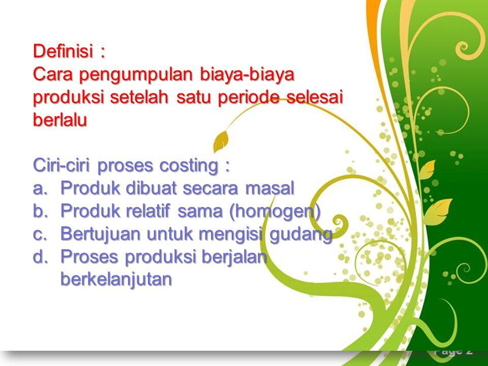 Ciri-ciri proses costing : Produk dibuat secara masal