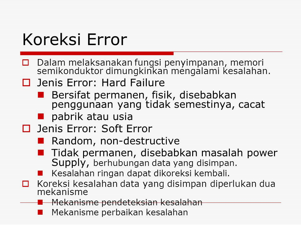 Koreksi Error Jenis Error: Hard Failure Jenis Error: Soft Error