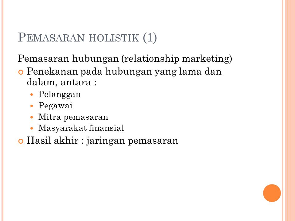 Pemasaran holistik (1) Pemasaran hubungan (relationship marketing)