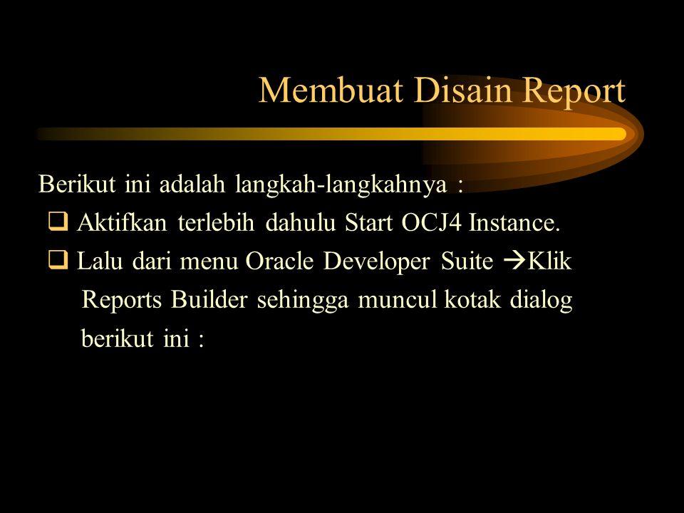 Membuat Disain Report Berikut ini adalah langkah-langkahnya :