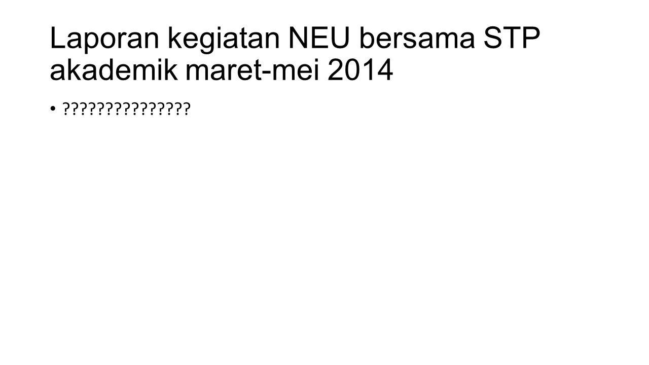 Laporan kegiatan NEU bersama STP akademik maret-mei 2014