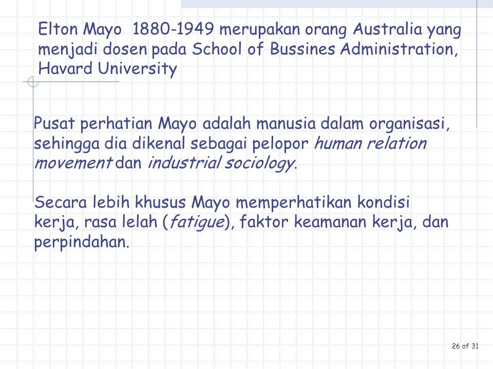 Elton Mayo 1880-1949 merupakan orang Australia yang menjadi dosen pada School of Bussines Administration, Havard University