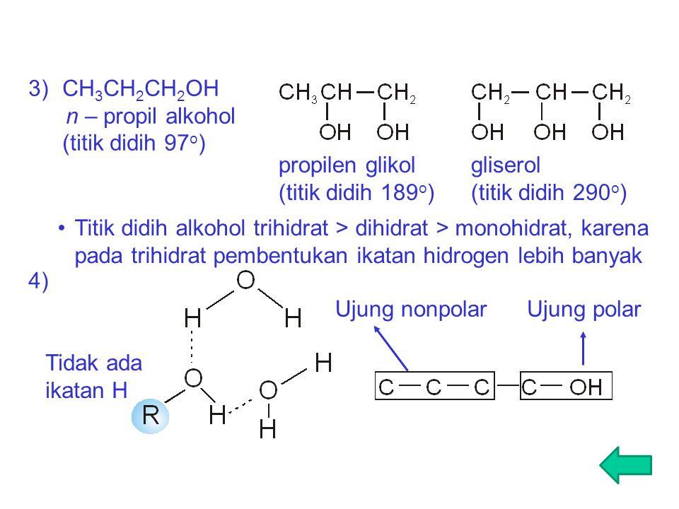CH3CH2CH2OH n – propil alkohol. (titik didih 97o)