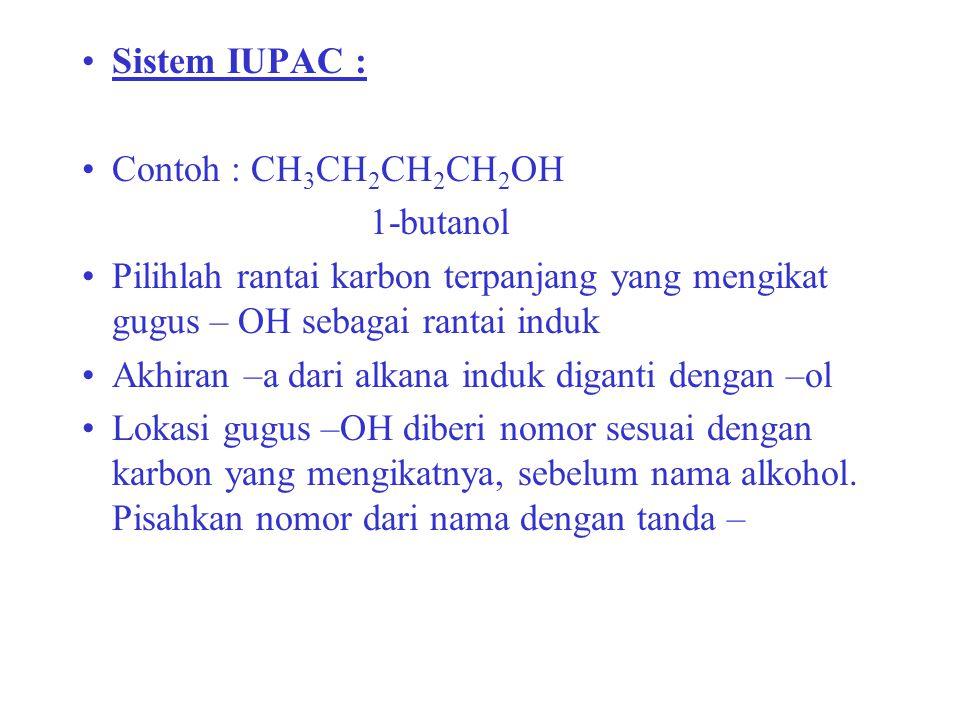 Sistem IUPAC : Contoh : CH3CH2CH2CH2OH. 1-butanol. Pilihlah rantai karbon terpanjang yang mengikat gugus – OH sebagai rantai induk.