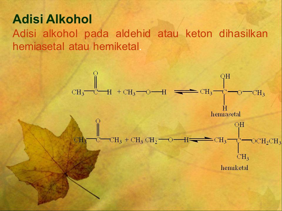 Adisi Alkohol Adisi alkohol pada aldehid atau keton dihasilkan hemiasetal atau hemiketal.