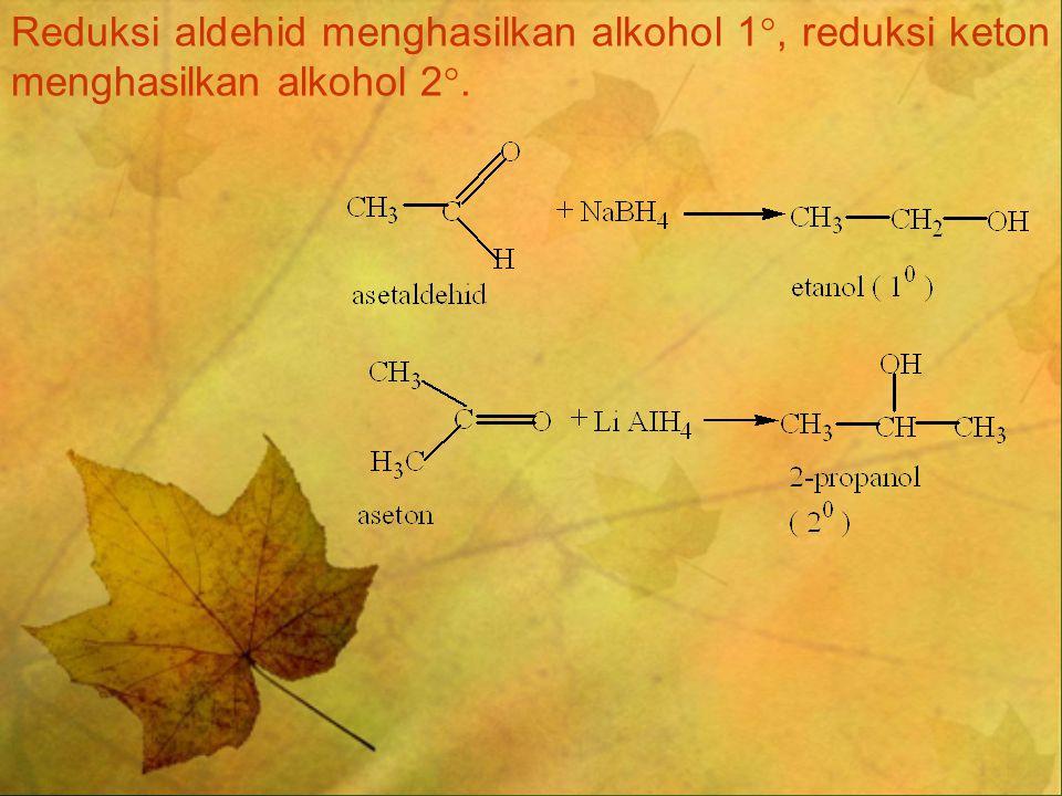 Reduksi aldehid menghasilkan alkohol 1, reduksi keton menghasilkan alkohol 2.