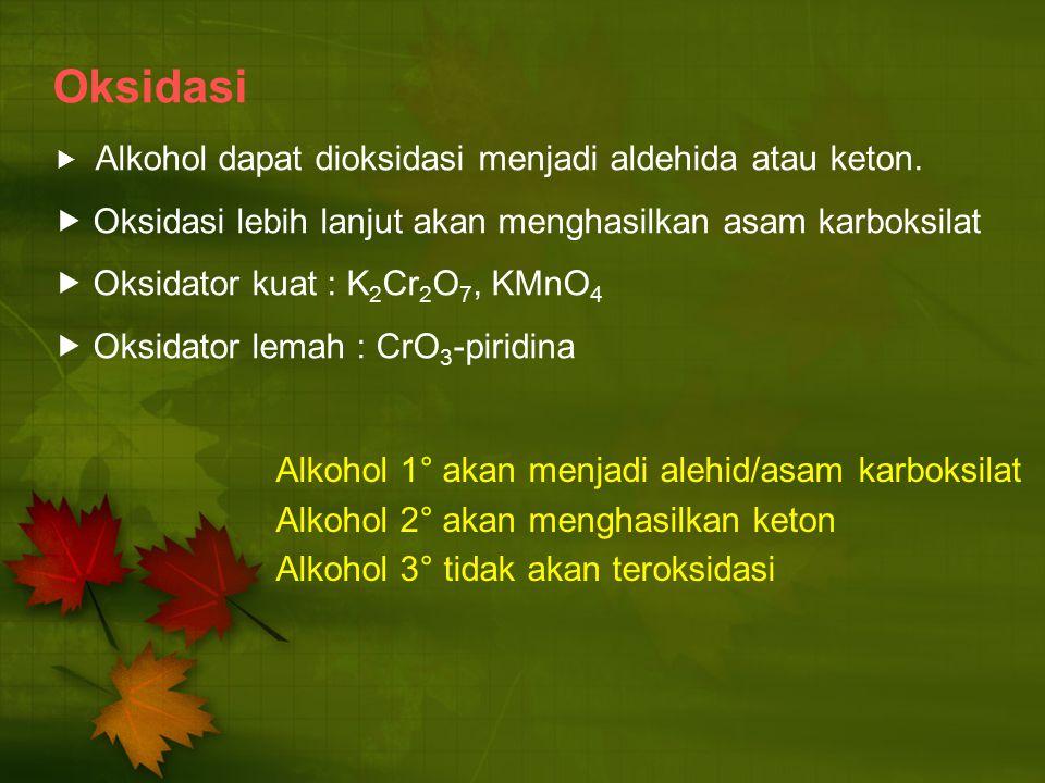 Oksidasi  Alkohol dapat dioksidasi menjadi aldehida atau keton