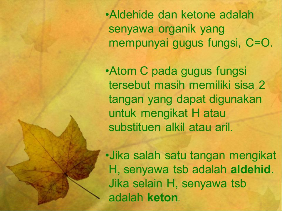 Aldehide dan ketone adalah senyawa organik yang mempunyai gugus fungsi, C=O.