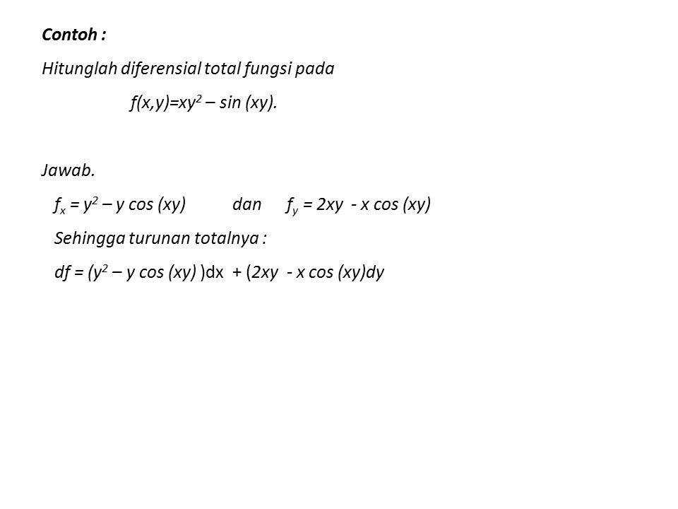 Contoh : Hitunglah diferensial total fungsi pada. f(x,y)=xy2 – sin (xy). Jawab. fx = y2 – y cos (xy) dan fy = 2xy - x cos (xy)