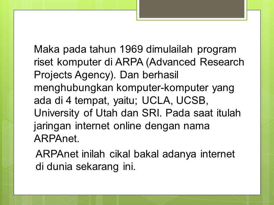 Maka pada tahun 1969 dimulailah program riset komputer di ARPA (Advanced Research Projects Agency).