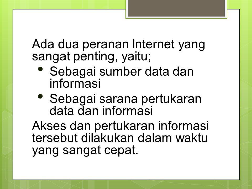 Ada dua peranan Internet yang sangat penting, yaitu;