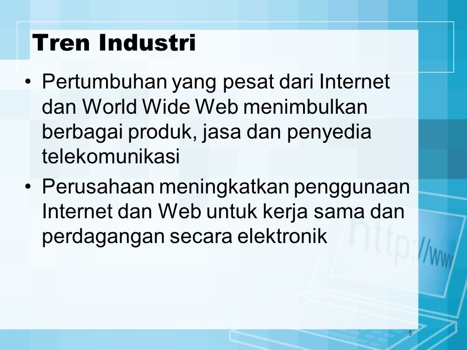 Tren Industri Pertumbuhan yang pesat dari Internet dan World Wide Web menimbulkan berbagai produk, jasa dan penyedia telekomunikasi.