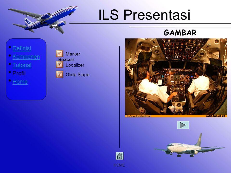 ILS Presentasi GAMBAR Definisi Komponen Tutorial Profil Home