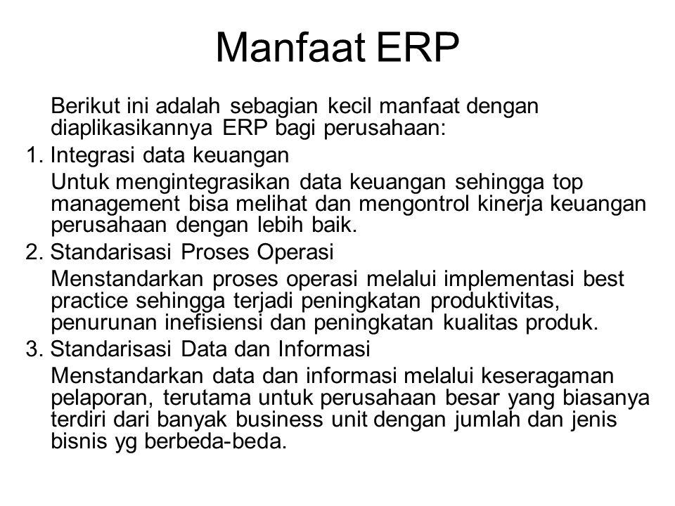 Manfaat ERP Berikut ini adalah sebagian kecil manfaat dengan diaplikasikannya ERP bagi perusahaan: 1. Integrasi data keuangan.
