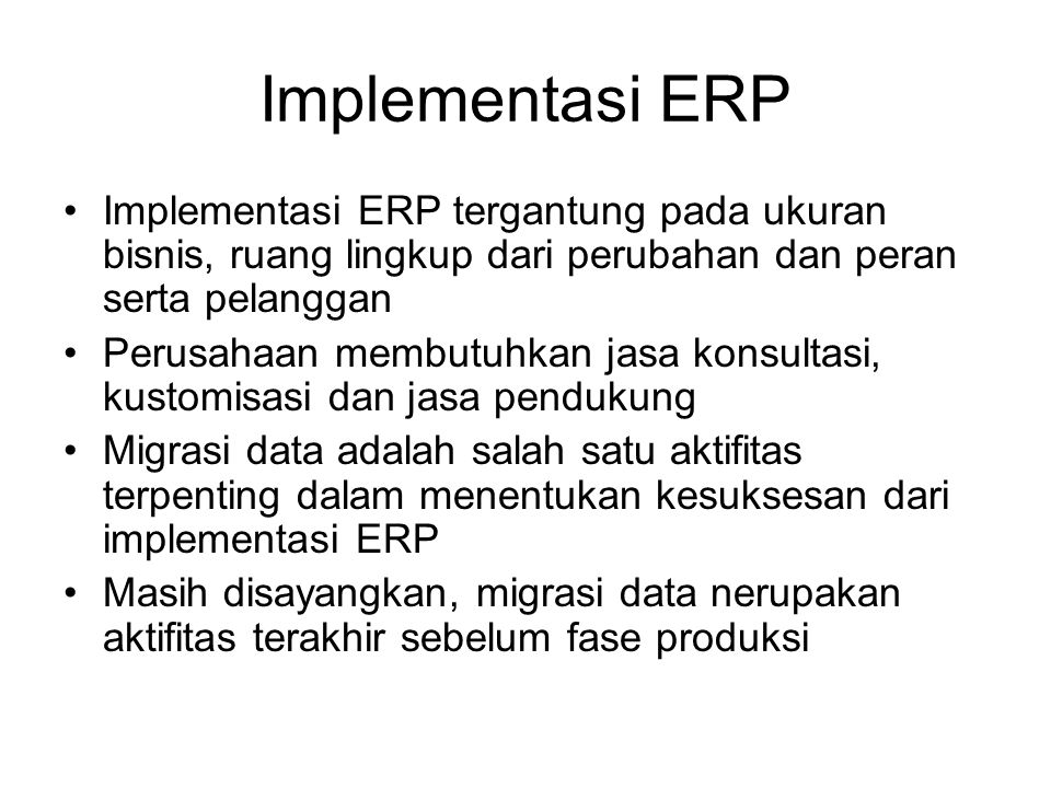 Implementasi ERP Implementasi ERP tergantung pada ukuran bisnis, ruang lingkup dari perubahan dan peran serta pelanggan.