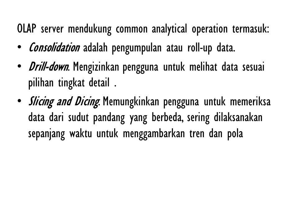 OLAP server mendukung common analytical operation termasuk: