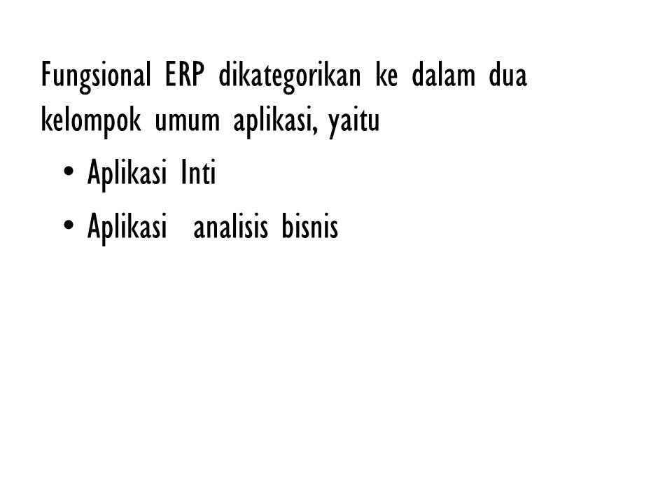 Fungsional ERP dikategorikan ke dalam dua kelompok umum aplikasi, yaitu