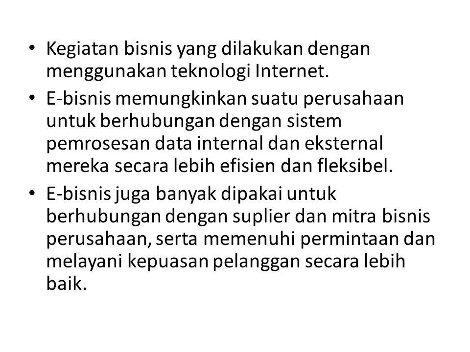 Kegiatan bisnis yang dilakukan dengan menggunakan teknologi Internet.