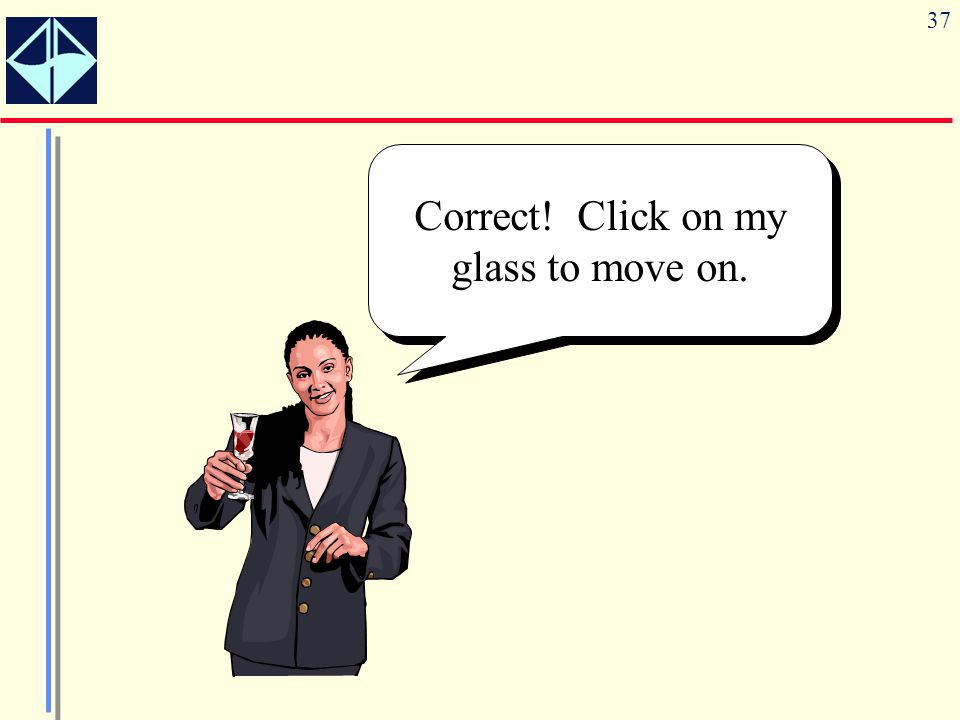 Correct! Click on my glass to move on.