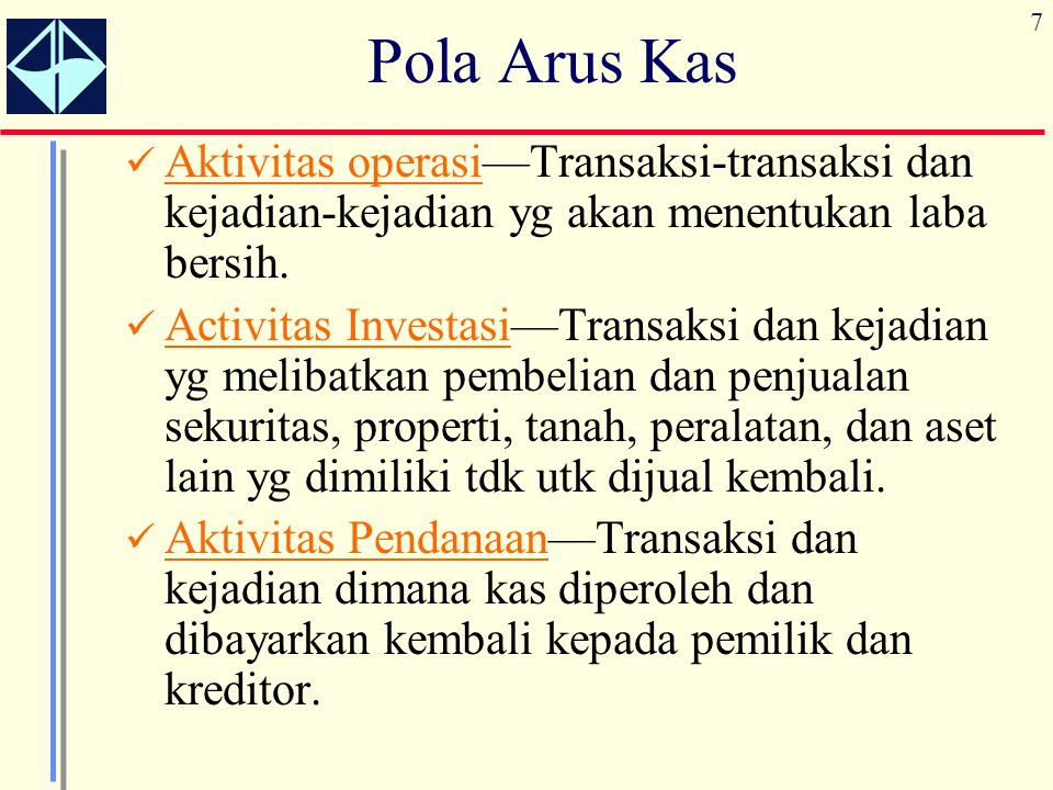 Pola Arus Kas Aktivitas operasi—Transaksi-transaksi dan kejadian-kejadian yg akan menentukan laba bersih.