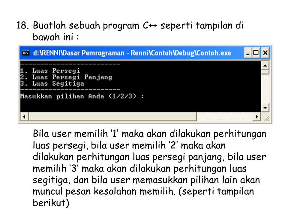 Buatlah sebuah program C++ seperti tampilan di bawah ini :