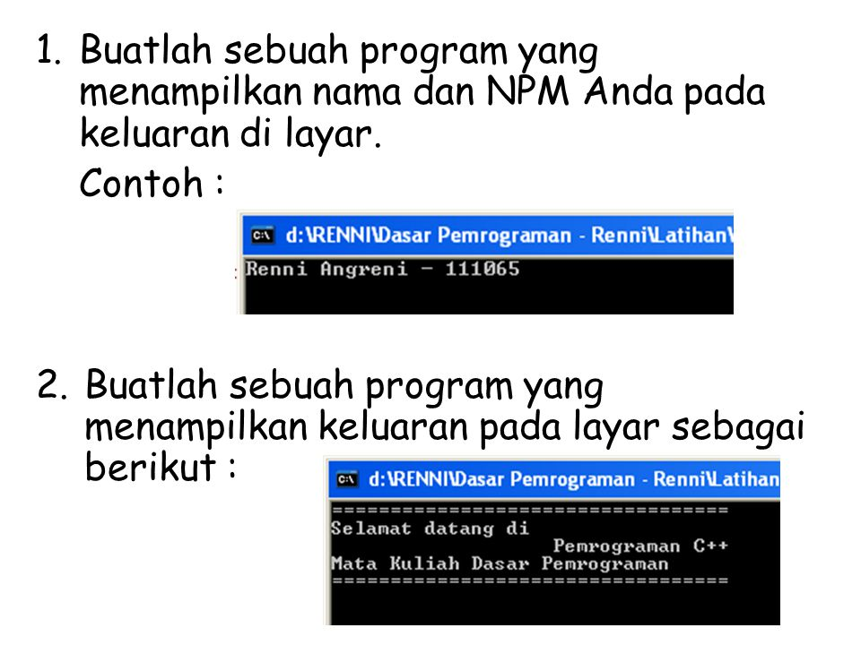 Buatlah sebuah program yang menampilkan nama dan NPM Anda pada keluaran di layar.