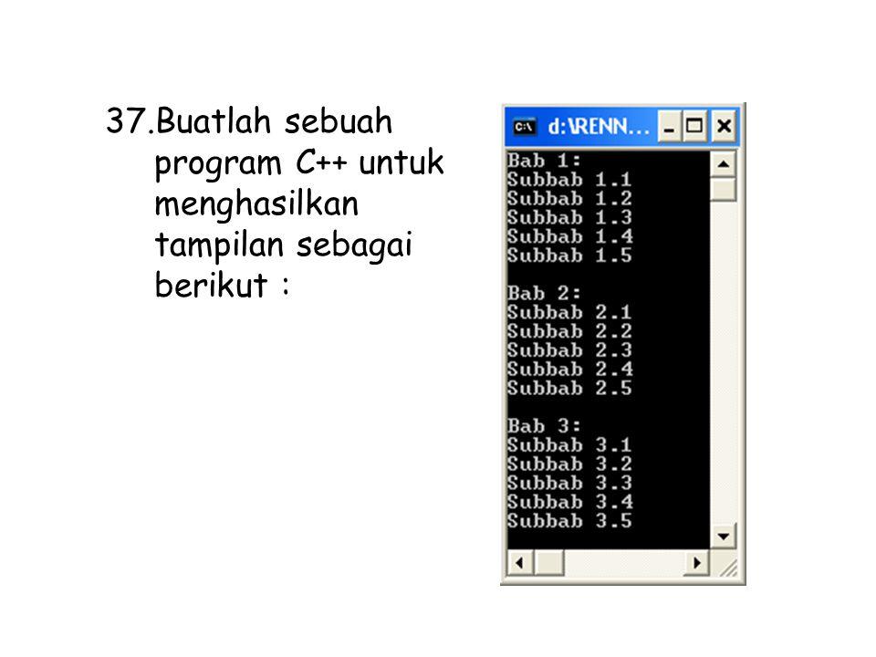 Buatlah sebuah program C++ untuk menghasilkan tampilan sebagai berikut :
