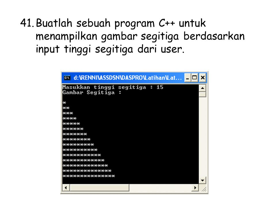 Buatlah sebuah program C++ untuk menampilkan gambar segitiga berdasarkan input tinggi segitiga dari user.