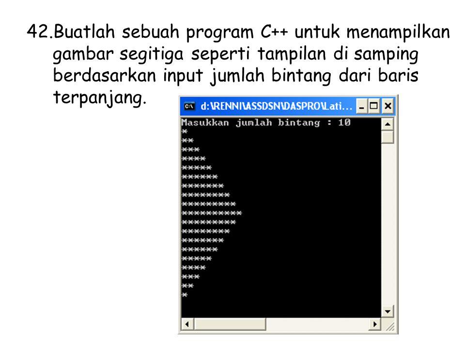 Buatlah sebuah program C++ untuk menampilkan gambar segitiga seperti tampilan di samping berdasarkan input jumlah bintang dari baris terpanjang.