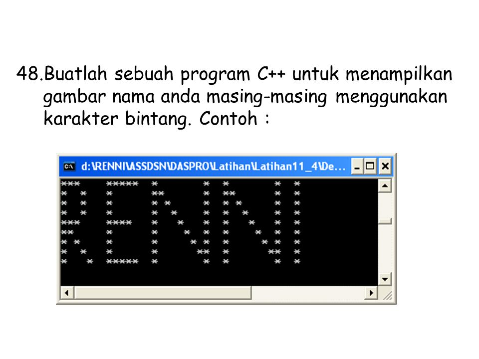 Buatlah sebuah program C++ untuk menampilkan gambar nama anda masing-masing menggunakan karakter bintang.