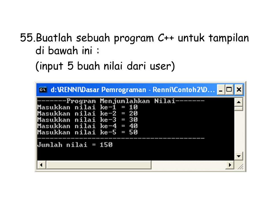 Buatlah sebuah program C++ untuk tampilan di bawah ini :