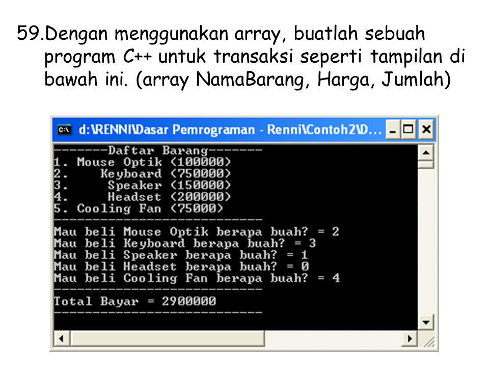 Dengan menggunakan array, buatlah sebuah program C++ untuk transaksi seperti tampilan di bawah ini.