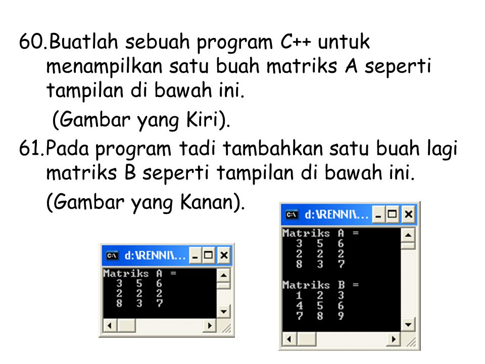 Buatlah sebuah program C++ untuk menampilkan satu buah matriks A seperti tampilan di bawah ini.