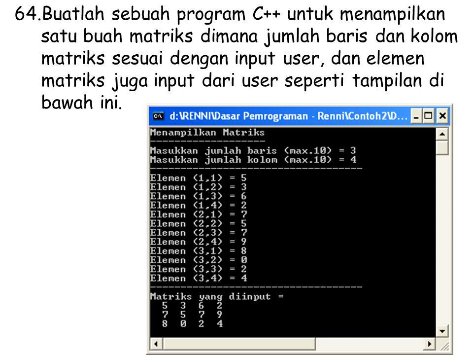 Buatlah sebuah program C++ untuk menampilkan satu buah matriks dimana jumlah baris dan kolom matriks sesuai dengan input user, dan elemen matriks juga input dari user seperti tampilan di bawah ini.