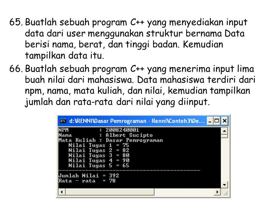 Buatlah sebuah program C++ yang menyediakan input data dari user menggunakan struktur bernama Data berisi nama, berat, dan tinggi badan. Kemudian tampilkan data itu.